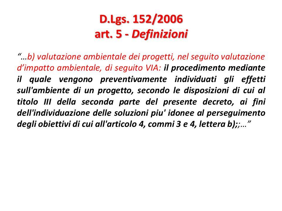 """D.Lgs. 152/2006 art. 5 - Definizioni """"…b) valutazione ambientale dei progetti, nel seguito valutazione d'impatto ambientale, di seguito VIA: il proced"""