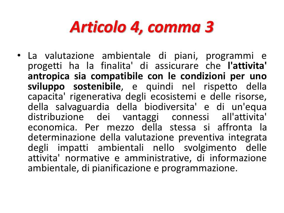Articolo 4, comma 3 La valutazione ambientale di piani, programmi e progetti ha la finalita' di assicurare che l'attivita' antropica sia compatibile c