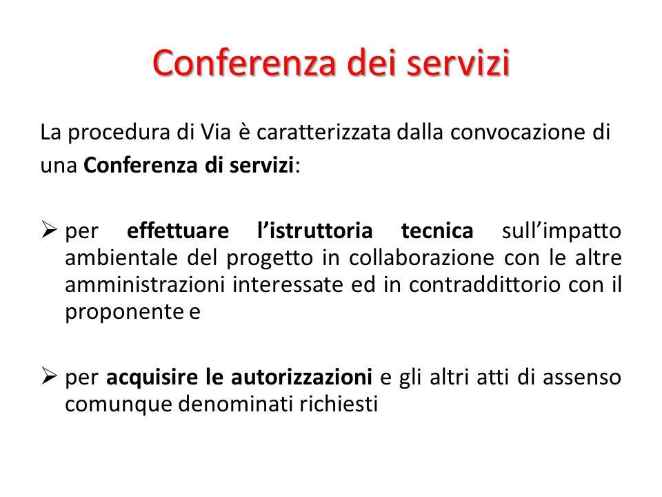 Conferenza dei servizi La procedura di Via è caratterizzata dalla convocazione di una Conferenza di servizi:  per effettuare l'istruttoria tecnica su
