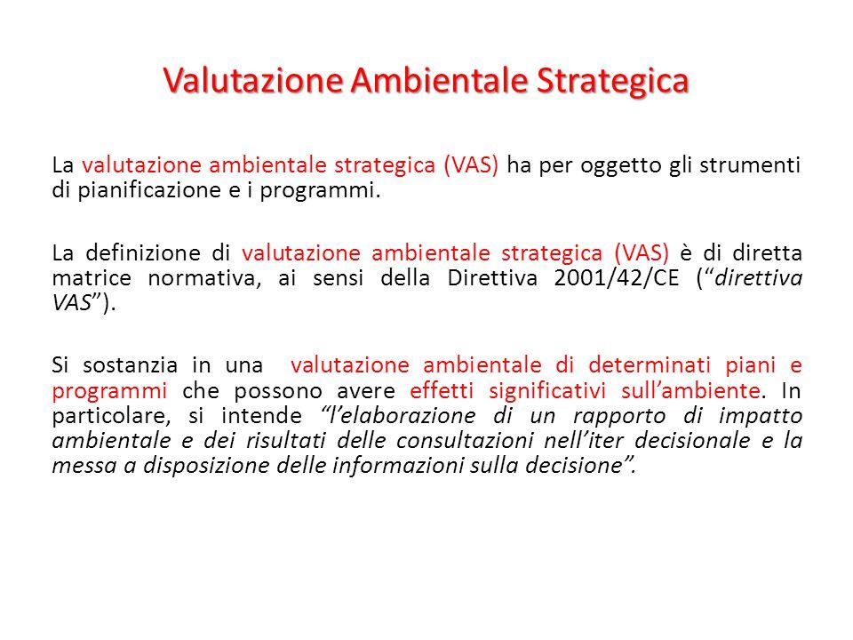 La valutazione ambientale strategica (VAS) ha per oggetto gli strumenti di pianificazione e i programmi. La definizione di valutazione ambientale stra