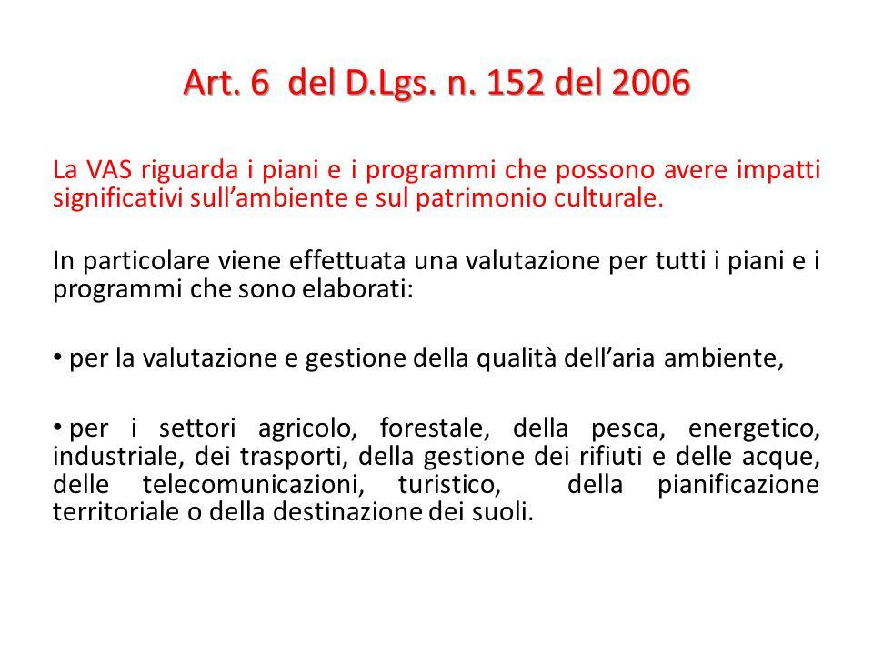 Art. 6 del D.Lgs. n. 152 del 2006 La VAS riguarda i piani e i programmi che possono avere impatti significativi sull'ambiente e sul patrimonio cultura