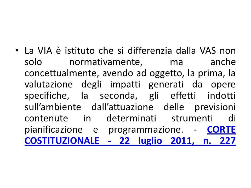 La VIA è istituto che si differenzia dalla VAS non solo normativamente, ma anche concettualmente, avendo ad oggetto, la prima, la valutazione degli im