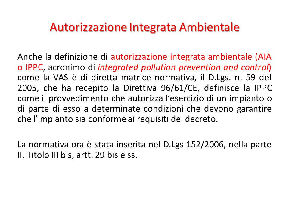 Anche la definizione di autorizzazione integrata ambientale (AIA o IPPC, acronimo di integrated pollution prevention and control) come la VAS è di dir