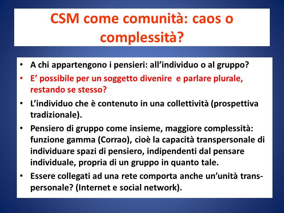 CSM come comunità: caos o complessità.A chi appartengono i pensieri: all'individuo o al gruppo.