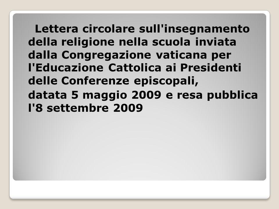 Lettera circolare sull insegnamento della religione nella scuola inviata dalla Congregazione vaticana per l Educazione Cattolica ai Presidenti delle Conferenze episcopali, datata 5 maggio 2009 e resa pubblica l 8 settembre 2009