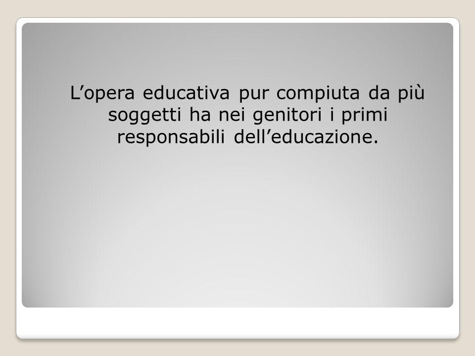 L'opera educativa pur compiuta da più soggetti ha nei genitori i primi responsabili dell'educazione.