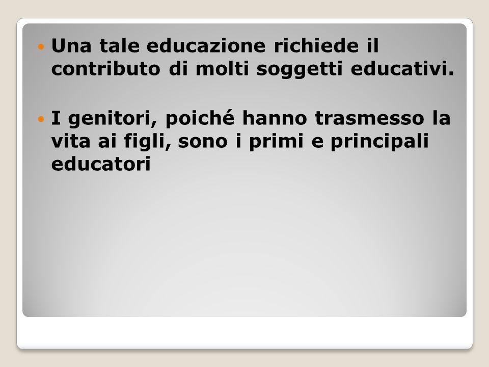 Una tale educazione richiede il contributo di molti soggetti educativi.