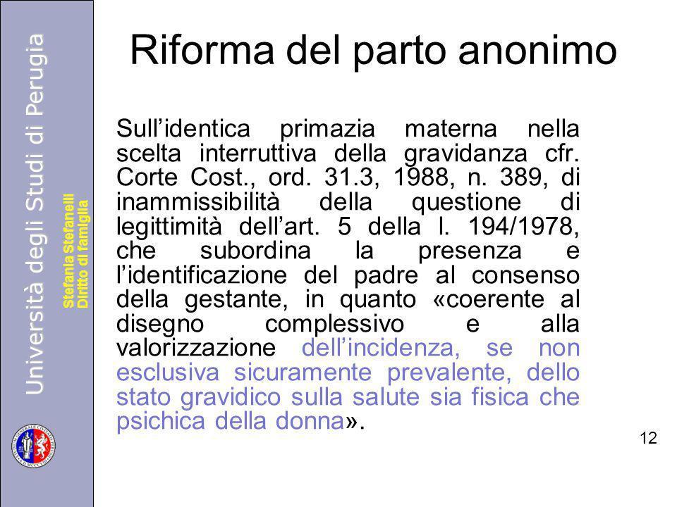 Università degli Studi di Perugia Diritto di famiglia Stefania Stefanelli Università degli Studi di Perugia Diritto di famiglia Stefania Stefanelli Riforma del parto anonimo Sull'identica primazia materna nella scelta interruttiva della gravidanza cfr.