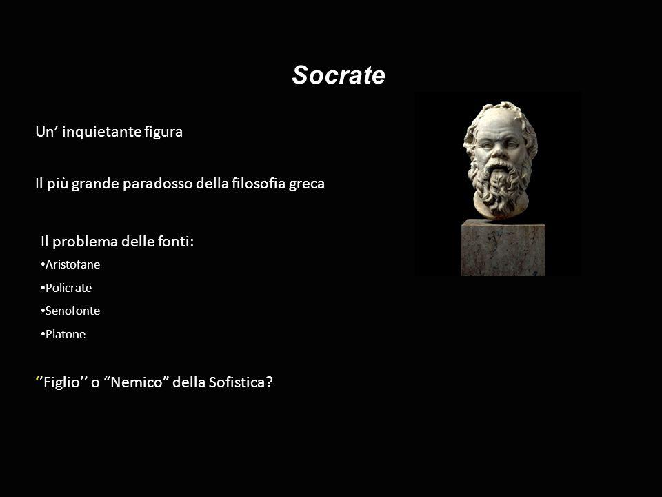 """Socrate Il problema delle fonti: Aristofane Policrate Senofonte Platone ''Figlio'' o """"Nemico"""" della Sofistica? Un' inquietante figura Il più grande pa"""