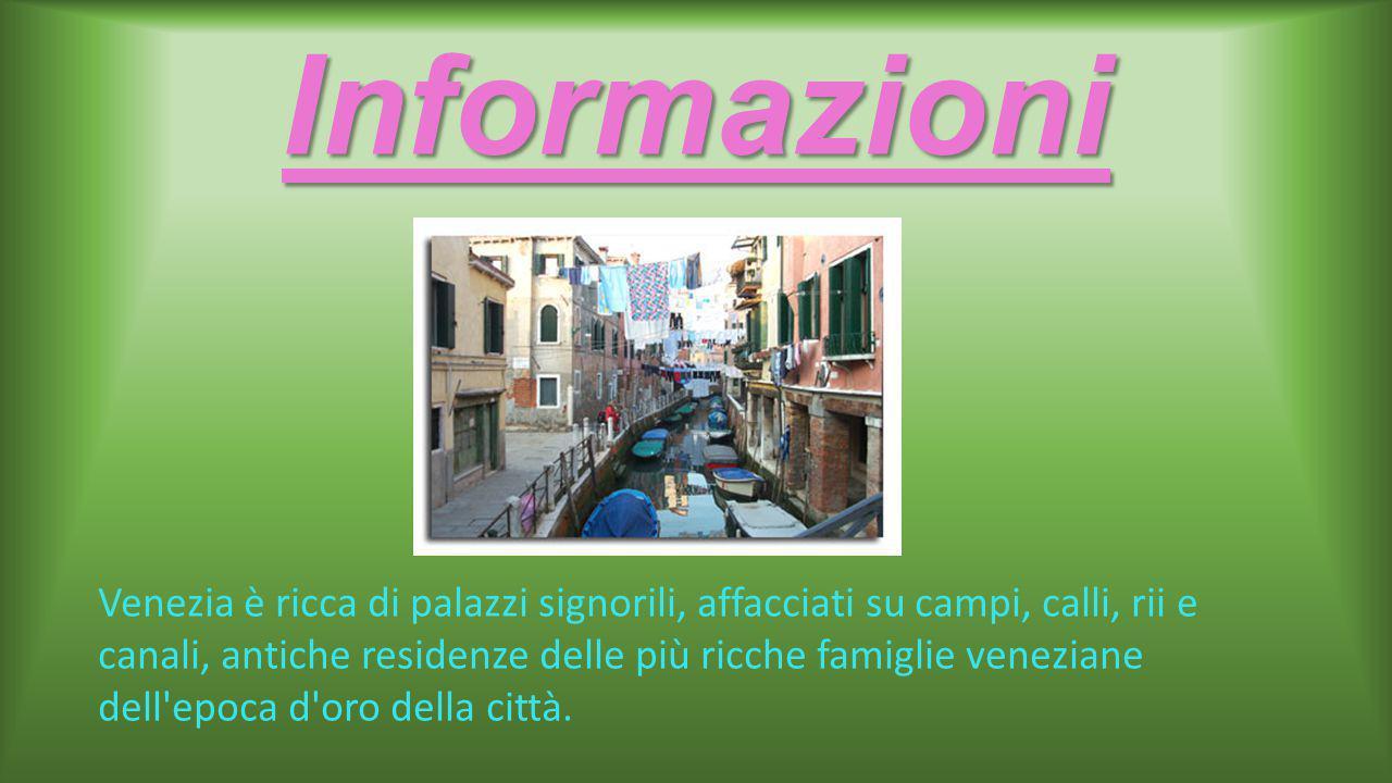 Informazioni Venezia è ricca di palazzi signorili, affacciati su campi, calli, rii e canali, antiche residenze delle più ricche famiglie veneziane dell epoca d oro della città.