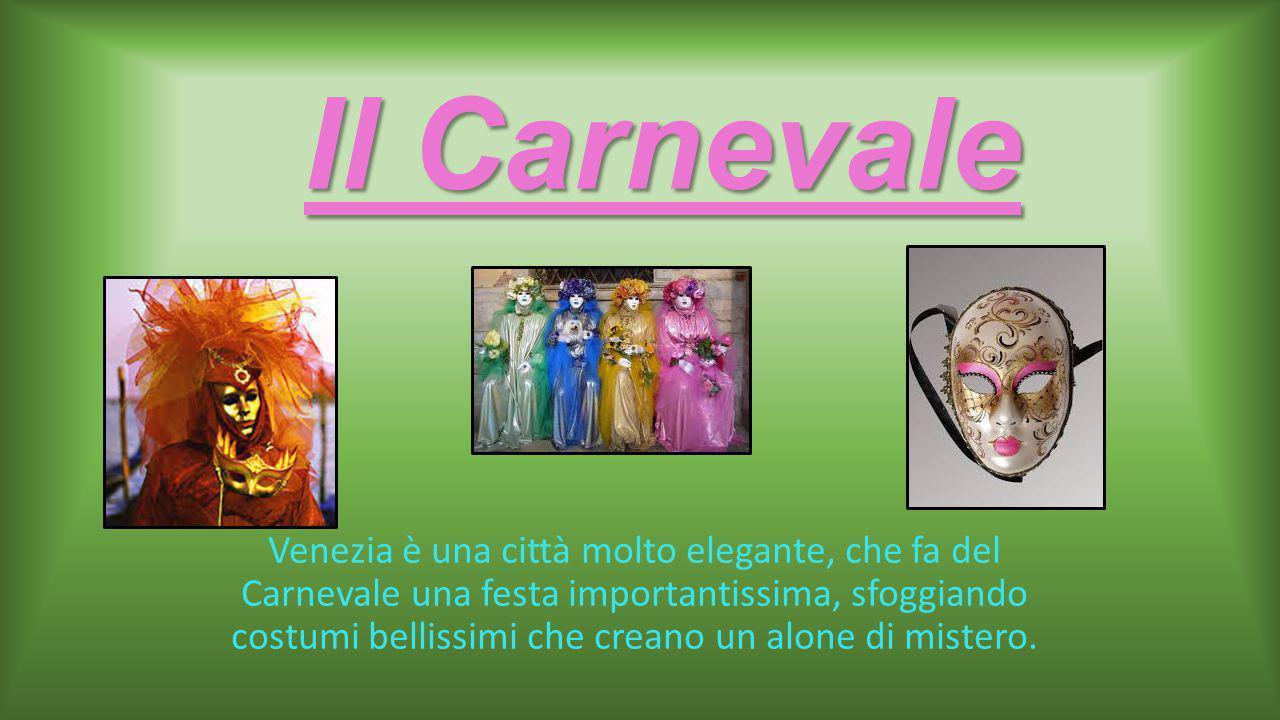 Il Carnevale Venezia è una città molto elegante, che fa del Carnevale una festa importantissima, sfoggiando costumi bellissimi che creano un alone di mistero.