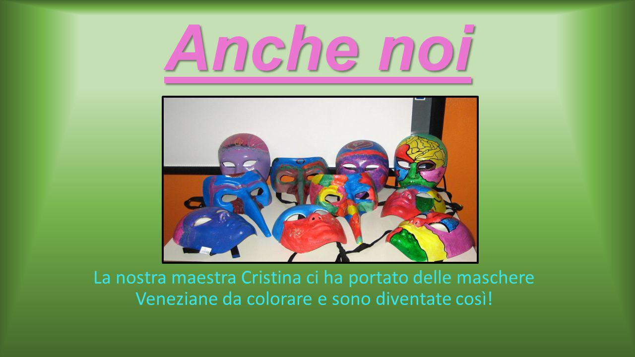 Anche noi La nostra maestra Cristina ci ha portato delle maschere Veneziane da colorare e sono diventate così!