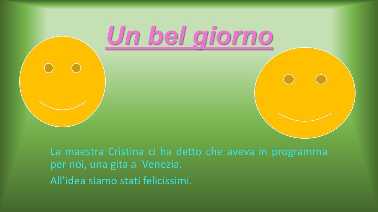 Un bel giorno La maestra Cristina ci ha detto che aveva in programma per noi, una gita a Venezia.