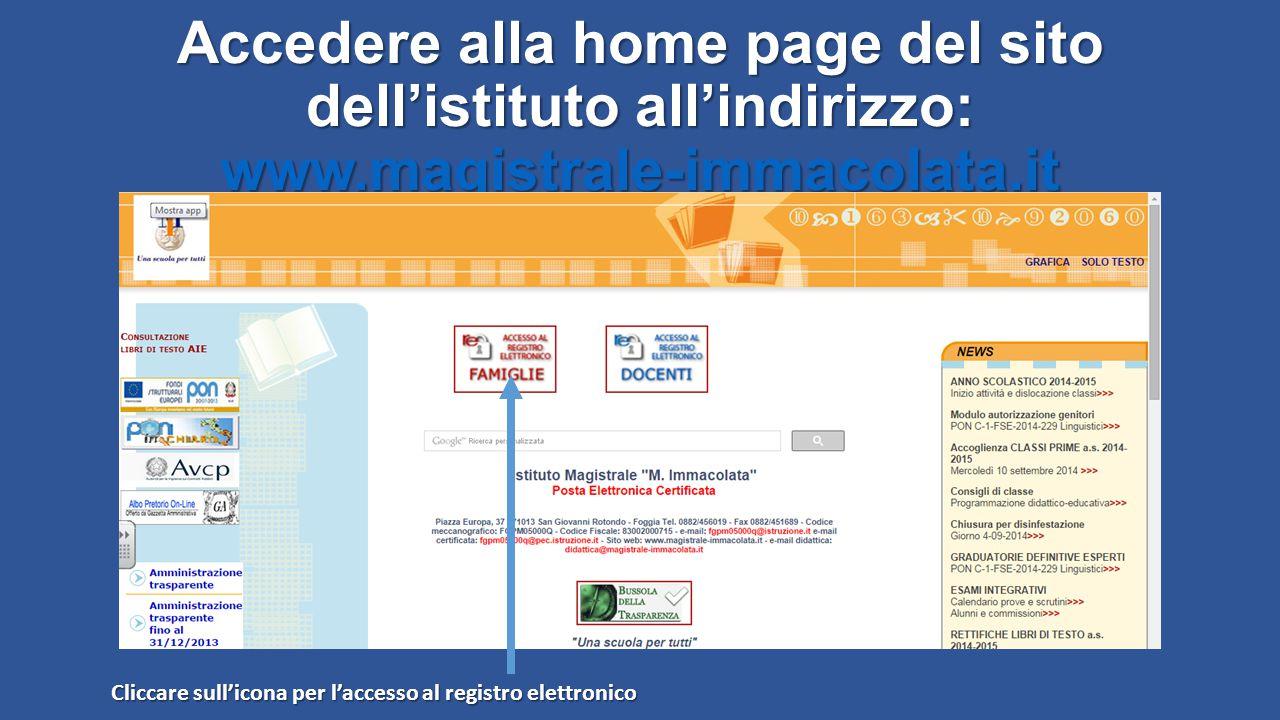 Accedere alla home page del sito dell'istituto all'indirizzo: www.magistrale-immacolata.it www.magistrale-immacolata.it Cliccare sull'icona per l'acce
