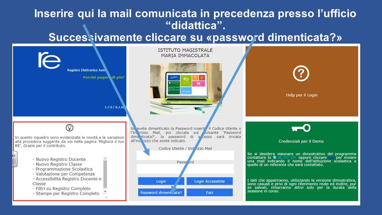 """Inserire qui la mail comunicata in precedenza presso l'ufficio """"didattica"""". Successivamente cliccare su «password dimenticata?»"""