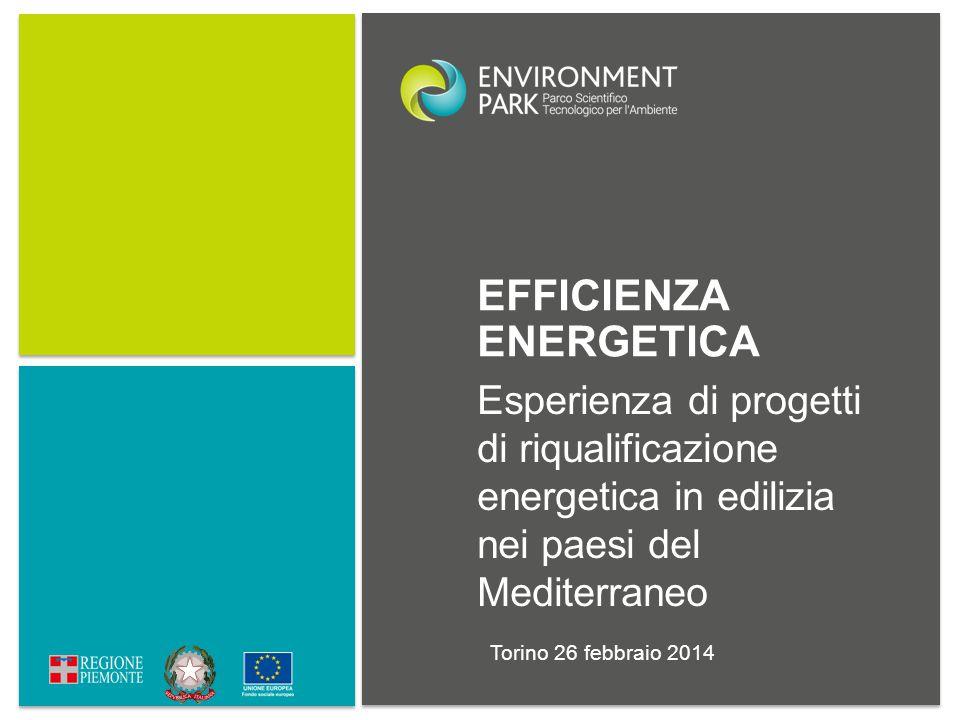 Esperienza di progetti di riqualificazione energetica in edilizia nei paesi del Mediterraneo Torino 26 febbraio 2014 EFFICIENZA ENERGETICA