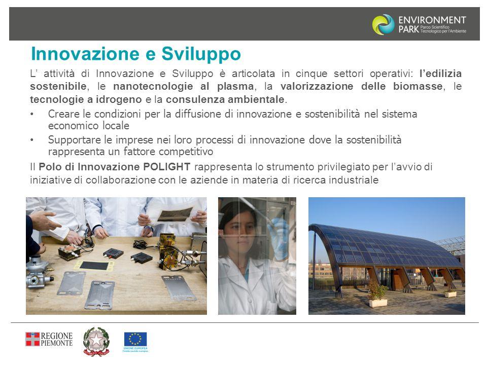 Innovazione e Sviluppo L' attività di Innovazione e Sviluppo è articolata in cinque settori operativi: l'edilizia sostenibile, le nanotecnologie al pl