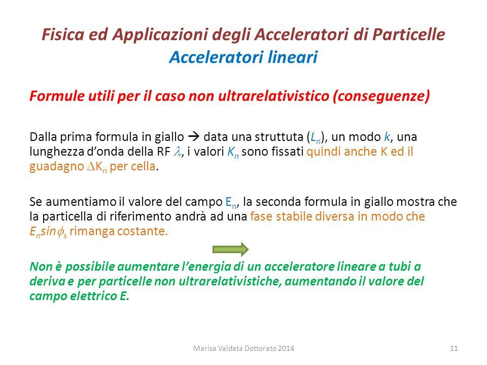 Fisica ed Applicazioni degli Acceleratori di Particelle Acceleratori lineari Formule utili per il caso non ultrarelativistico (conseguenze) Dalla prim