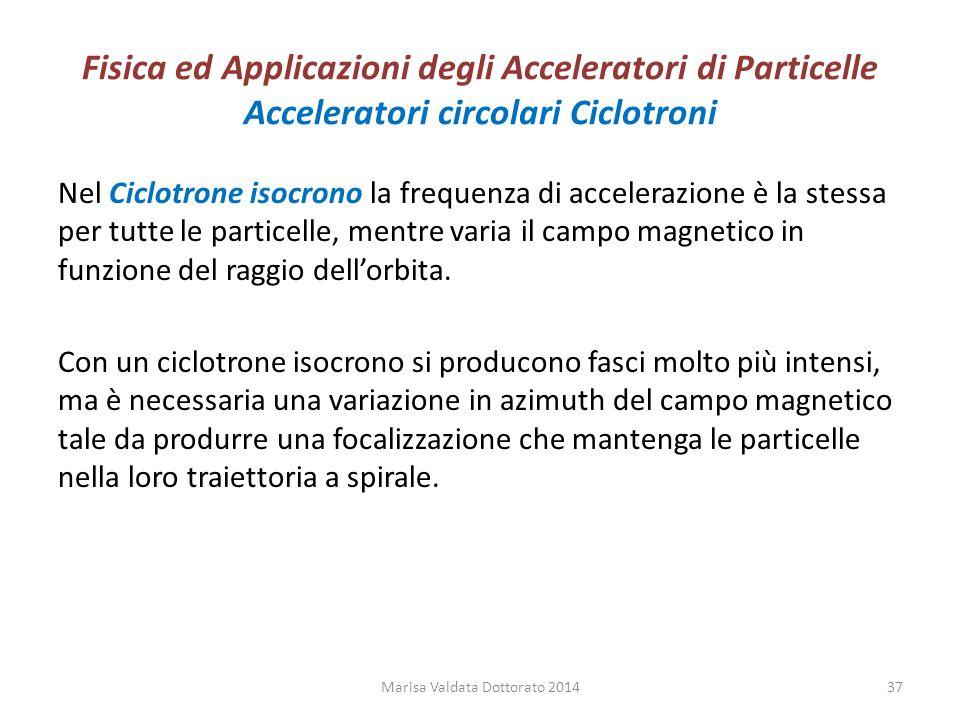 Fisica ed Applicazioni degli Acceleratori di Particelle Acceleratori circolari Ciclotroni Nel Ciclotrone isocrono la frequenza di accelerazione è la s