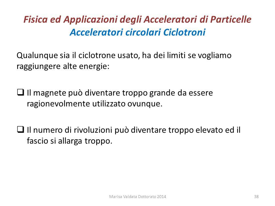 Fisica ed Applicazioni degli Acceleratori di Particelle Acceleratori circolari Ciclotroni Qualunque sia il ciclotrone usato, ha dei limiti se vogliamo