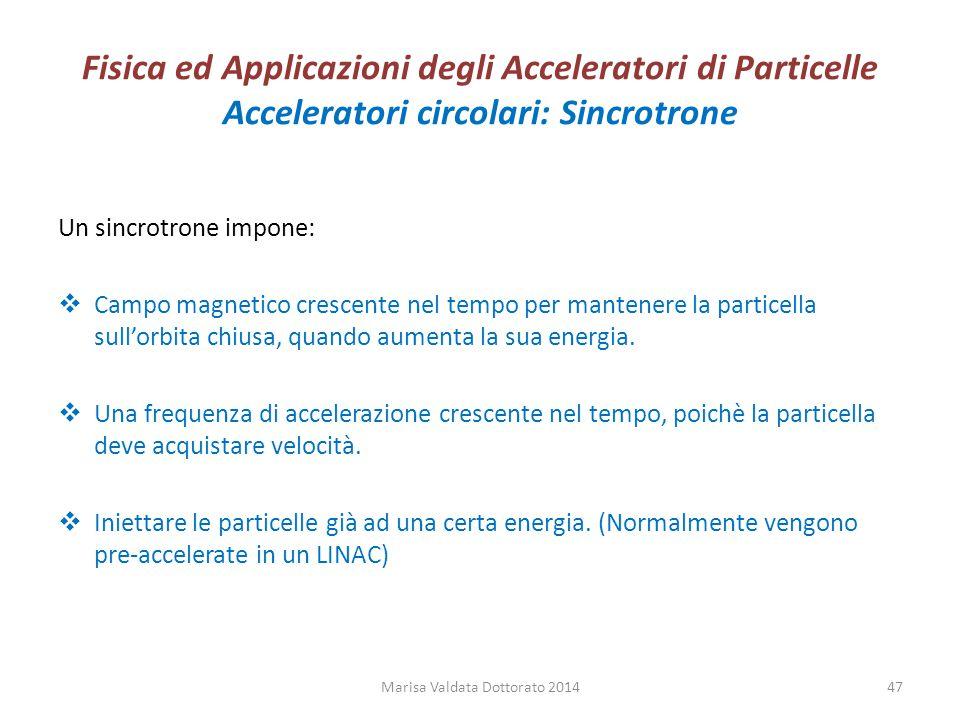 Fisica ed Applicazioni degli Acceleratori di Particelle Acceleratori circolari: Sincrotrone Un sincrotrone impone:  Campo magnetico crescente nel tem