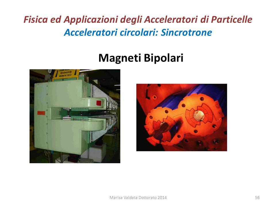 Fisica ed Applicazioni degli Acceleratori di Particelle Acceleratori circolari: Sincrotrone Magneti Bipolari Marisa Valdata Dottorato 201456