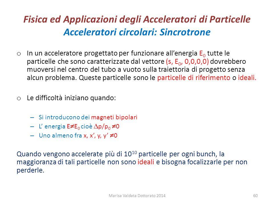 Fisica ed Applicazioni degli Acceleratori di Particelle Acceleratori circolari: Sincrotrone o In un acceleratore progettato per funzionare all'energia