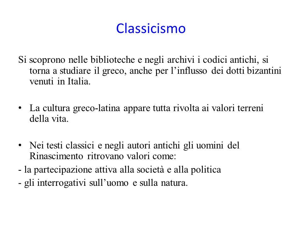 Classicismo Si scoprono nelle biblioteche e negli archivi i codici antichi, si torna a studiare il greco, anche per l'influsso dei dotti bizantini ven