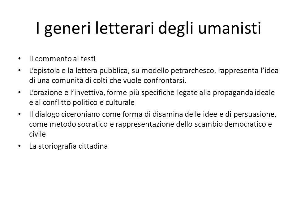 I generi letterari degli umanisti Il commento ai testi L'epistola e la lettera pubblica, su modello petrarchesco, rappresenta l'idea di una comunità d
