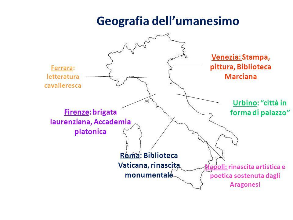 Geografia dell'umanesimo Venezia: Stampa, pittura, Biblioteca Marciana Ferrara: letteratura cavalleresca Firenze: brigata laurenziana, Accademia plato