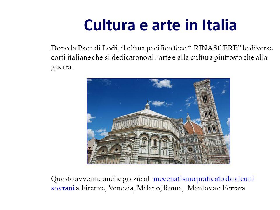 """Cultura e arte in Italia Dopo la Pace di Lodi, il clima pacifico fece """" RINASCERE"""" le diverse corti italiane che si dedicarono all'arte e alla cultura"""