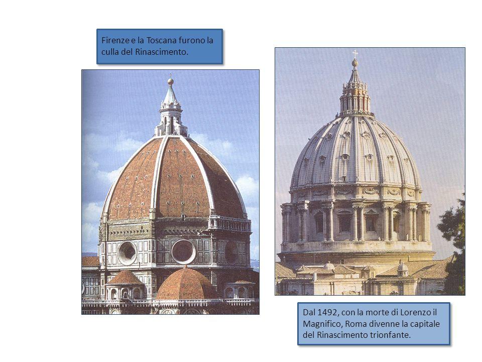 Firenze e la Toscana furono la culla del Rinascimento. Dal 1492, con la morte di Lorenzo il Magnifico, Roma divenne la capitale del Rinascimento trion