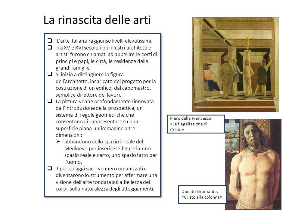 La rinascita delle arti  L'arte italiana raggiunse livelli elevatissimi.  Tra XV e XVI secolo i più illustri architetti e artisti furono chiamati ad