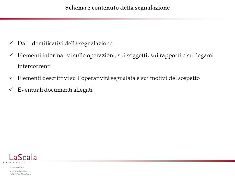 Schema e contenuto della segnalazione Dati identificativi della segnalazione Elementi informativi sulle operazioni, sui soggetti, sui rapporti e sui l