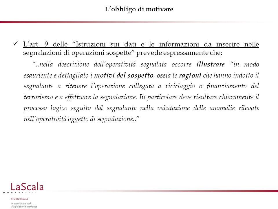 """L'obbligo di motivare L'art. 9 delle """"Istruzioni sui dati e le informazioni da inserire nelle segnalazioni di operazioni sospette"""" prevede espressamen"""