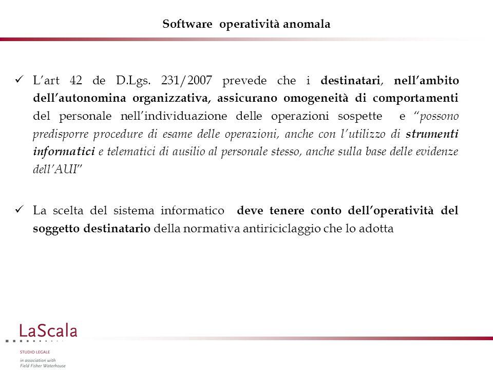 Software operatività anomala L'art 42 de D.Lgs. 231/2007 prevede che i destinatari, nell'ambito dell'autonomina organizzativa, assicurano omogeneità d