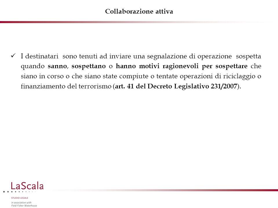 Collaborazione attiva I destinatari sono tenuti ad inviare una segnalazione di operazione sospetta quando sanno, sospettano o hanno motivi ragionevoli