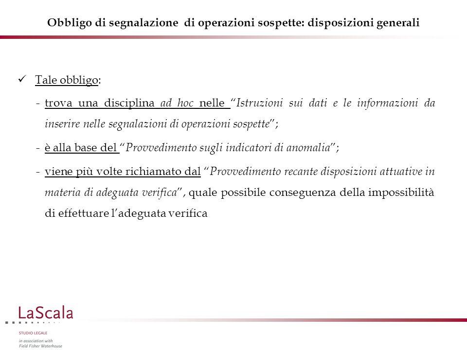 """Obbligo di segnalazione di operazioni sospette: disposizioni generali Tale obbligo: -trova una disciplina ad hoc nelle """" Istruzioni sui dati e le info"""