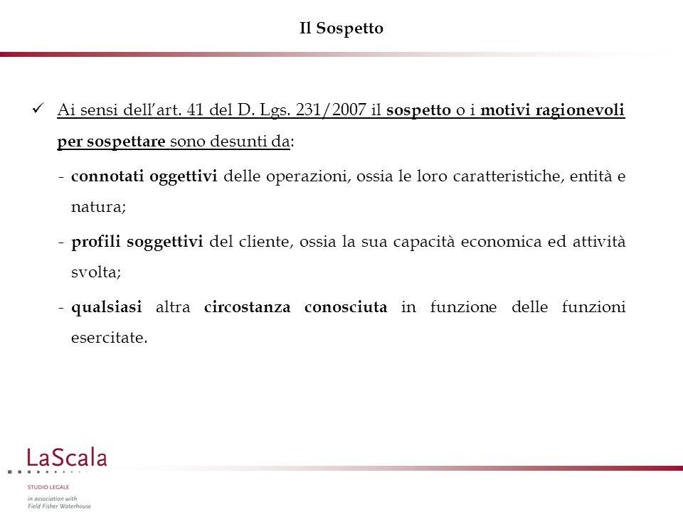 Il Sospetto Ai sensi dell'art. 41 del D. Lgs. 231/2007 il sospetto o i motivi ragionevoli per sospettare sono desunti da:  connotati oggettivi delle