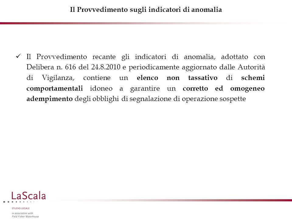 Il Provvedimento sugli indicatori di anomalia Il Provvedimento recante gli indicatori di anomalia, adottato con Delibera n. 616 del 24.8.2010 e period