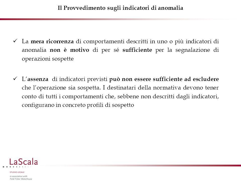 Il Provvedimento sugli indicatori di anomalia La mera ricorrenza di comportamenti descritti in uno o più indicatori di anomalia non è motivo di per sé