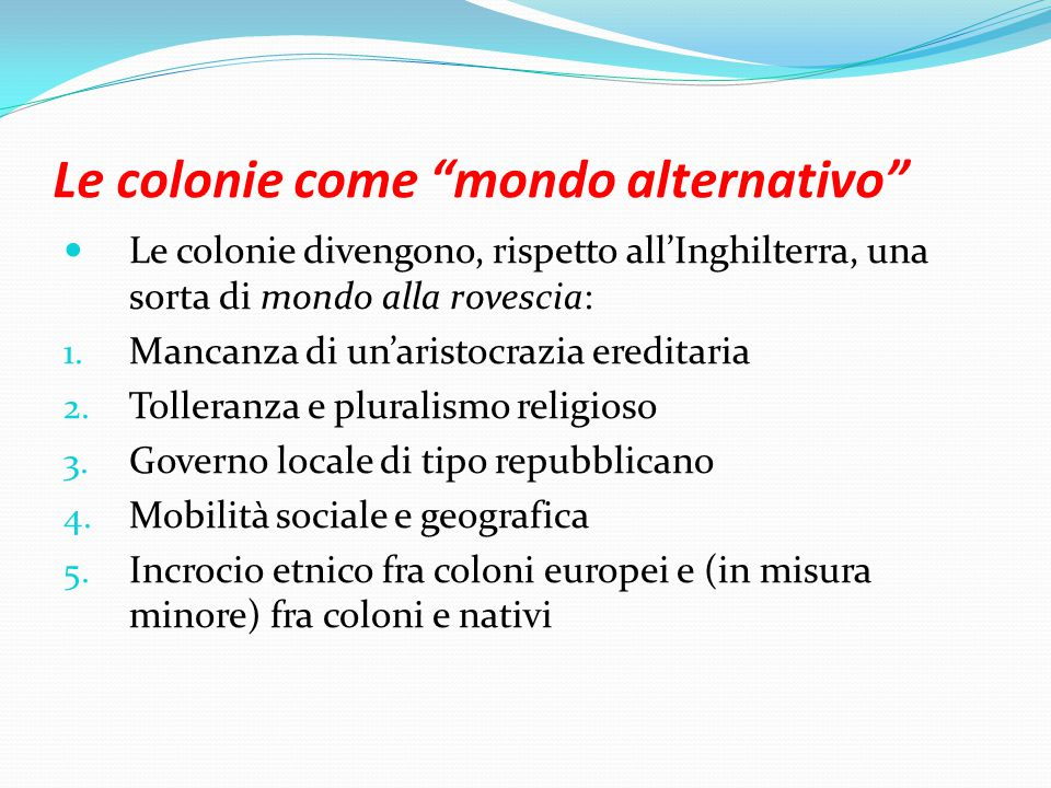 Le colonie come mondo alternativo Le colonie divengono, rispetto all'Inghilterra, una sorta di mondo alla rovescia: 1.