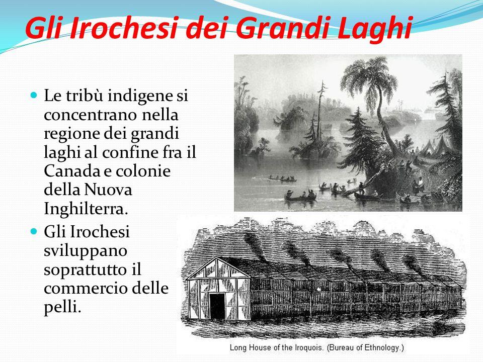 Gli Irochesi dei Grandi Laghi Le tribù indigene si concentrano nella regione dei grandi laghi al confine fra il Canada e colonie della Nuova Inghilterra.