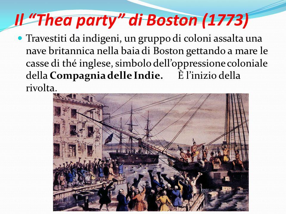 Il Thea party di Boston (1773) Travestiti da indigeni, un gruppo di coloni assalta una nave britannica nella baia di Boston gettando a mare le casse di thé inglese, simbolo dell'oppressione coloniale della Compagnia delle Indie.
