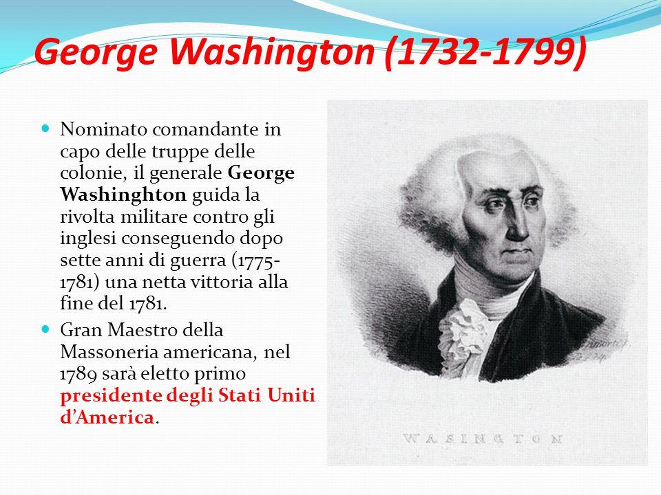 George Washington (1732-1799) Nominato comandante in capo delle truppe delle colonie, il generale George Washinghton guida la rivolta militare contro gli inglesi conseguendo dopo sette anni di guerra (1775- 1781) una netta vittoria alla fine del 1781.