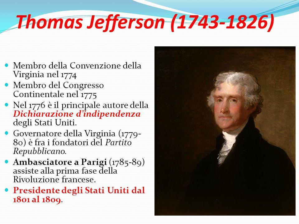 Thomas Jefferson (1743-1826) Membro della Convenzione della Virginia nel 1774 Membro del Congresso Continentale nel 1775 Nel 1776 è il principale autore della Dichiarazione d'indipendenza degli Stati Uniti.