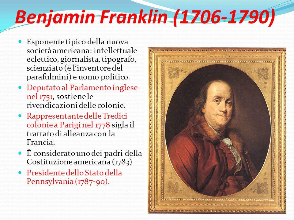 Benjamin Franklin (1706-1790) Esponente tipico della nuova società americana: intellettuale eclettico, giornalista, tipografo, scienziato (è l'inventore del parafulmini) e uomo politico.