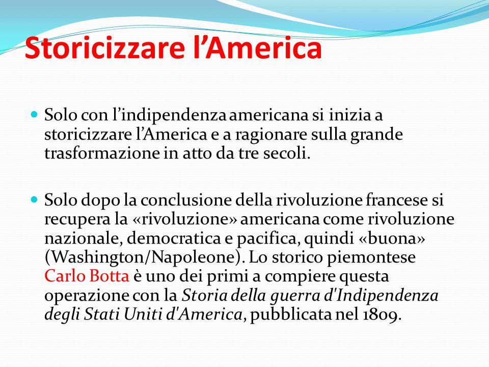 Storicizzare l'America Solo con l'indipendenza americana si inizia a storicizzare l'America e a ragionare sulla grande trasformazione in atto da tre secoli.