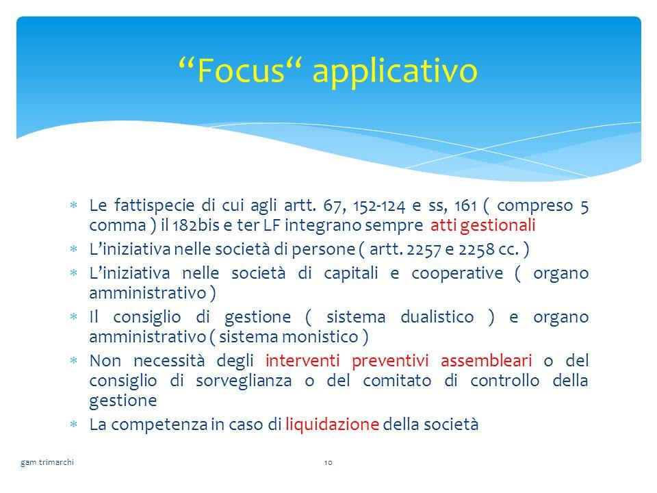  Le fattispecie di cui agli artt. 67, 152-124 e ss, 161 ( compreso 5 comma ) il 182bis e ter LF integrano sempre atti gestionali  L'iniziativa nelle