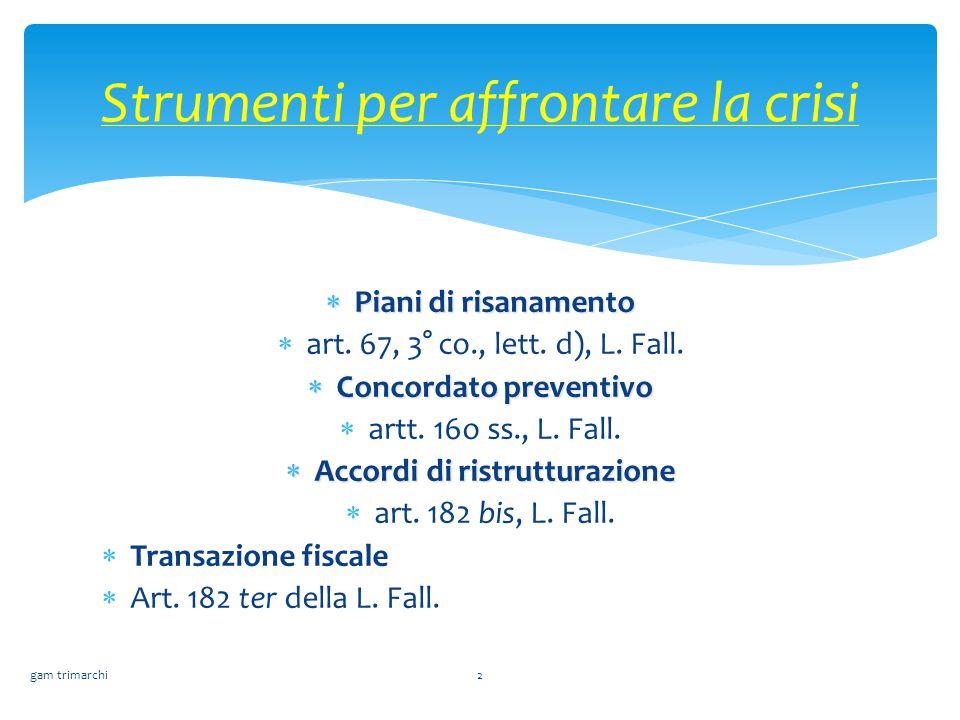  Piani di risanamento  art. 67, 3° co., lett. d), L. Fall.  Concordato preventivo  artt. 16o ss., L. Fall.  Accordi di ristrutturazione  art. 18